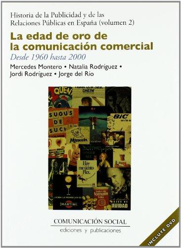 Historia de la publicidad y de las relaciones públicas en España: La edad de oro de la comunicación comercial. Desde 1960 hasta 2000 (incluye dvd) por Mercedes Montero Díaz