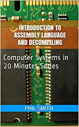 Introduction to Assembly Language and Decompiling (Computer Systems in 20 Minutes Book 7) (English Edition)