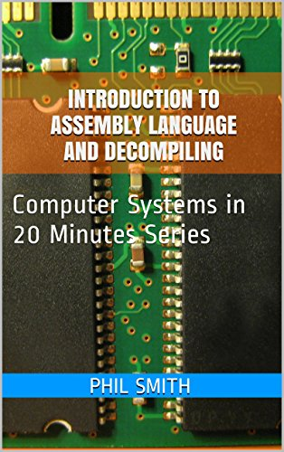 Introduction To Assembly Language And Decompiling Computer Systems In 20 Minutes Book 7