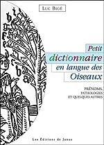 Petit dictionnaire en langue des Oiseaux - Prénoms, pathologies et quelques autres de Luc Bigé