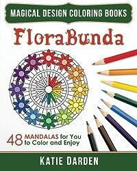 FloraBunda: 48 Mandalas for You to Color & Enjoy (Magical Design Coloring Books) (Volume 3) by Katie Darden (2015-08-27)