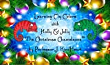 Learning My Colors with Holly & Jolly – The Christmas Chameleons (™) (English Edition)
