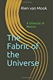 The Fabric of the Universe: A Universe of Motion