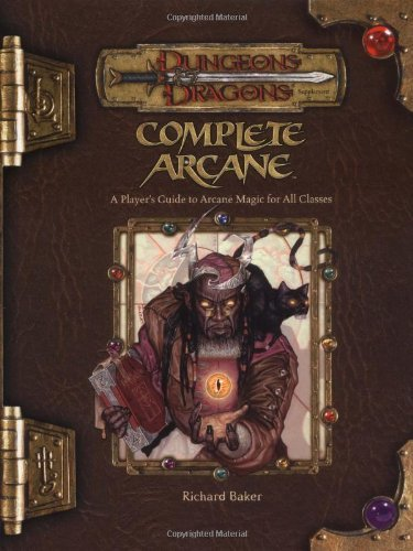 Complete Arcane Handbook: A Player's Guide to Arcane Magic Use (Dungeons & Dragons) by Richard Baker (30-Nov-2004) Hardcover