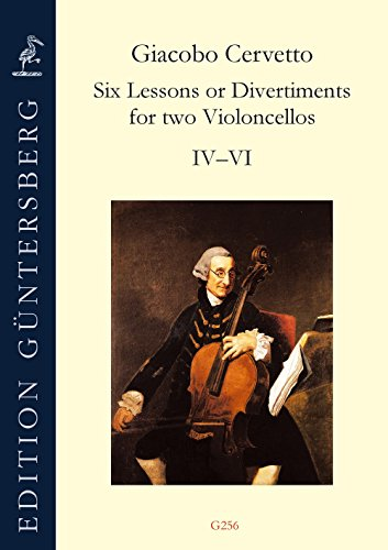 Six Lessons or Divertiments op. 4 for two Violoncellos. No.s IV-VI / Sechs Übungen oder...