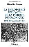 Telecharger Livres La philosophie africaine de la periode pharaonique 2780 330 avant notre ere (PDF,EPUB,MOBI) gratuits en Francaise