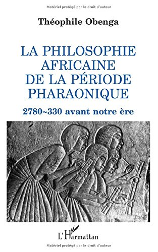 La philosophie africaine de la période pharaonique, 2780-330 avant notre ère par Théophile Obenga