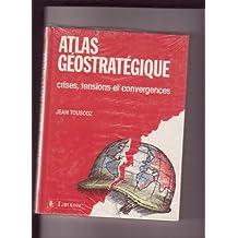 Atlas stratégique : crises, tensions et convergences