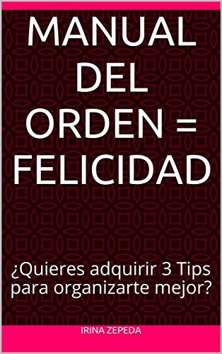 Manual del Orden = Felicidad: ¿Quieres adquirir 3 Tips para organizarte mejor?