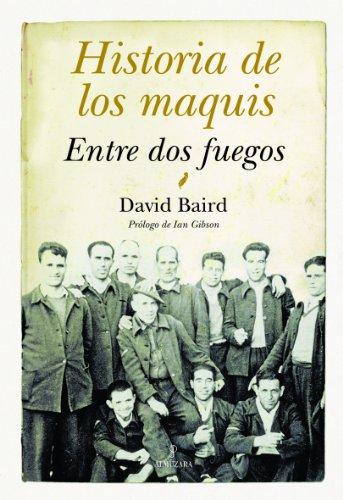 Descargar Libro Historia de los maquis: Entre dos fuegos de David Baird