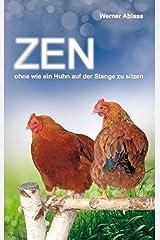 ZEN: ohne wie ein Huhn auf der Stange zu sitzen Taschenbuch