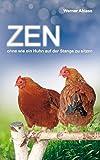 ZEN: ohne wie ein Huhn auf der Stange zu sitzen - Werner Ablass