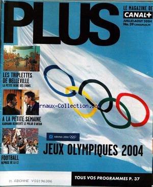 PLUS [No 39] du 01/07/2004 - JEUX OLYMPIQUES - ATHENES - LES TRIPLETTES DE BELLEVILLE - A LA PETITE SEMAINE - KARMANN - FOOT. par Collectif