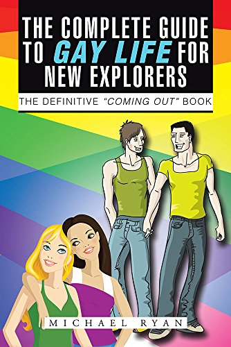 "The Complete Guide to Gay Life for New Explorers: The Definitive ""Coming Out"" Book (English Edition)"