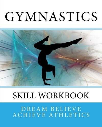 Gymnastics Skill Workbook (Dream Believe Achieve Athletics) por Deborah Sevilla