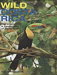 Wild Costa Rica: The Wildlife & Landscapes of Costa Rica by Adrian Hepworth (2008-11-30)