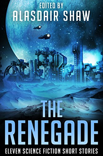 The Renegade: Eleven Science Fiction Short Stories (Scifi Anthologies Book 4) (English Edition)