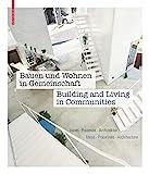 Bauen und Wohnen in Gemeinschaft/Building and Living in Communities: Ideen, Prozesse, Architektur/Ideas, Processes, Architecture