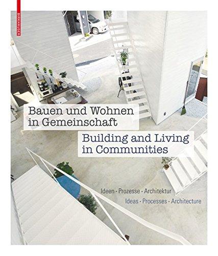 Bauen und Wohnen in Gemeinschaft / Building and Living in Communities: Ideen, Prozesse, Architektur / Ideas, Processes, Architecture