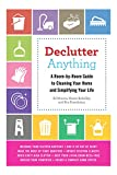 Declutter Anything: A Room-by-Room Guide to Cleaning Your Home and Simplifying Your Life