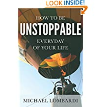 How To Be Unstoppable Every Day Of Your Life: Be Awesome Everyday (Success Mindset, Energize Your Life, Daily Routines And Improvements)
