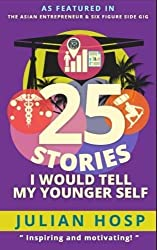 25 Stories I would tell my Younger Self: An inspirational and motivational blueprint on how to take smart shortcuts in life to achieve fast and groundbreaking success by Dr. Julian Hosp (2015-11-28)