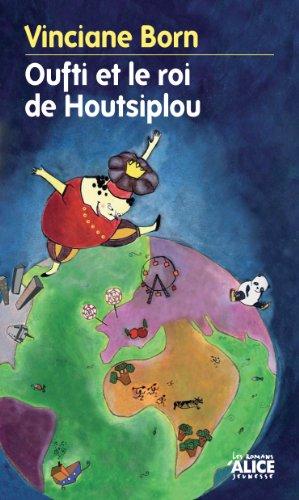 Oufti et le roi Houtsiplou: Un conte pour enfants éclairant (Les Romans) par Vinciane Born
