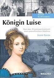 Königin Luise: Von der Provinzprinzessin zum preußischen Mythos