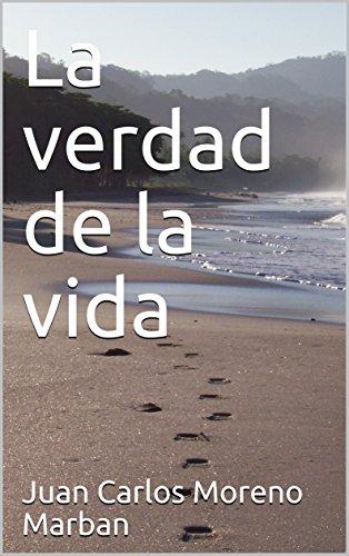 La verdad de la vida por Juan Carlos Moreno Marban