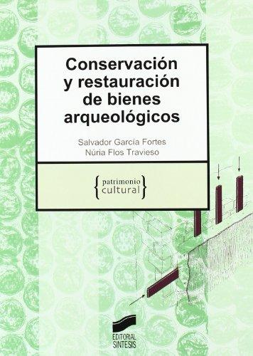 Conservación y restauración de bienes arqueológicos (Patrimonio cultural) por Salvador García Fortes