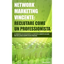 Network Marketing Vincente: Reclutare come un Professionista (Italian Edition)