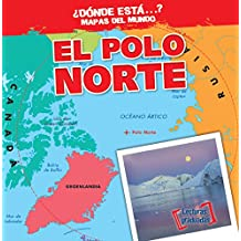 El Polo Norte / The North Pole (Dónde está…? Mapas del mundo/ Where on Earth? Mapping Parts of the World)