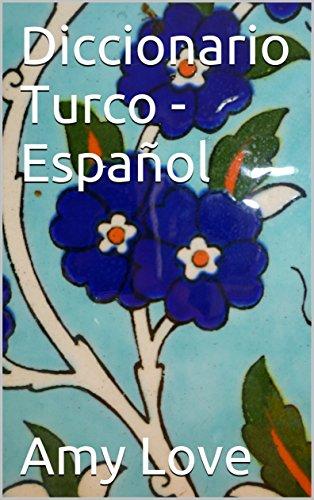 Diccionario Turco - Español/ Türkçe-Ispanyolca Sözlük: Türkisch- Spanisch Wörterbuch por Amy Anne Love