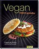 Vegan einfach genießen: 80 gesunde Rezepte von herzhaft bis süß