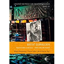 Brecht gebrauchen: Theater und Lehrstück - Texte und Methoden (Lingener Beiträge zur Theaterpädagogik)