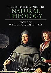 The Blackwell Companion to Natural Theology (Blackwell Companions to Philosophy)