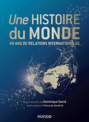 Une histoire du monde - 40 ans de relations internationales par  Dominique David, Thierry de Montbrial, IFRI