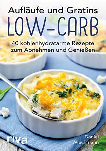 40 Abendessen (Aufläufe und Gratins Low-Carb: 40 kohlenhydratarme Rezepte zum Abnehmen und Genießen)