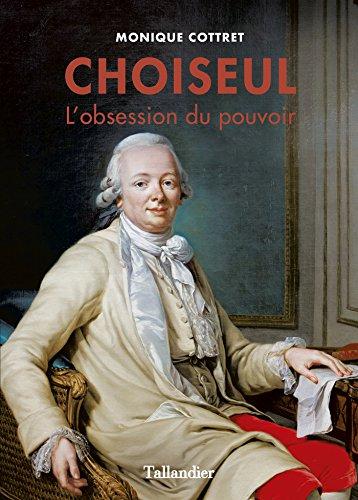 Choiseul: L'obsession du pouvoir