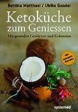 Ketoküche zum Genießen.: Mit gesunden Gewürzen und Kokosnuss. 100 ketogene Rezepte für Genießer.