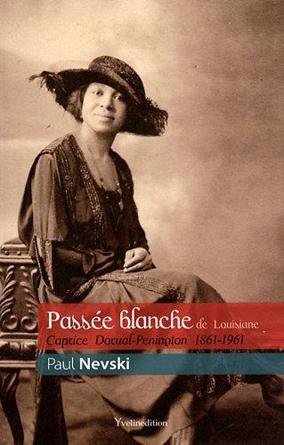 Passée blanche de Louisiane : Caprice Dorval-Penington 1861-1961
