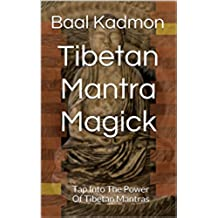 Tibetan Mantra Magick: Tap Into The Power Of Tibetan Mantras (English Edition)