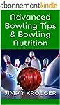 Advanced Bowling Tips & Bowling Nutri...