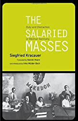 The Salaried Masses: Disorientation and Distraction in Weimar Germany