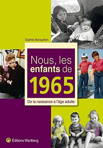 Nous, les enfants de 1965 : De la naissa...