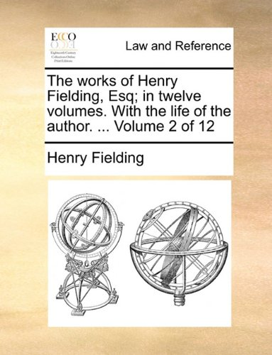 The works of Henry Fielding, Esq; in twelve volumes. With the life of the author. ...  Volume 2 of 12