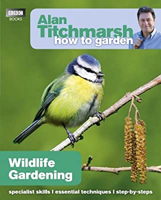 Alan Titchmarsh How to Garden: Wildlife Gardening by BBC Books