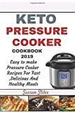 Keto Pressure Cooker Cookbook 2019: Easy To Make Pressure Cooker Recipes For Fast