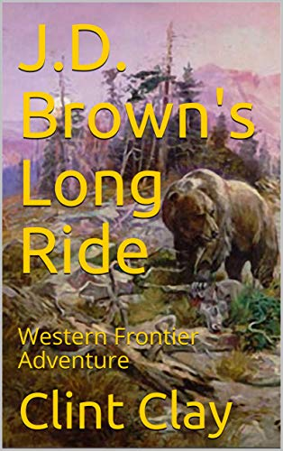 J.D. Brown's Long Ride: Western Frontier Adventure (English Edition) par Clint Clay