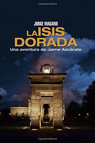 La Isis dorada: Una aventura de Jaime Azcárate: Volume 1 (Aventuras de Jaime Azcárate)